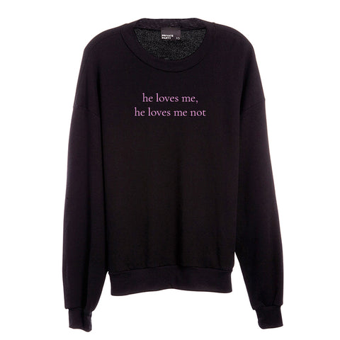 HE LOVES ME HE LOVES ME NOT [UNISEX CREWNECK SWEATSHIRT]