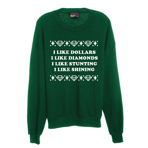 I LIKE DOLLARS I LIKE DIAMONDS I LIKE STUNTING I LIKE SHINING [UNISEX CREWNECK SWEATSHIRT]