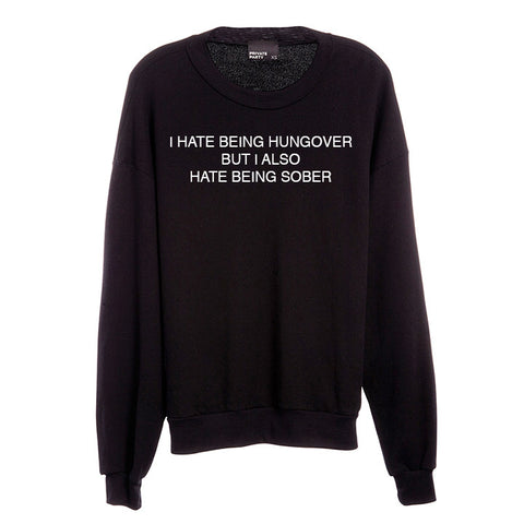 I HATE BEING HUNGOVER BUT I ALSO HATE BEING SOBER [UNISEX CREWNECK SWEATSHIRT]