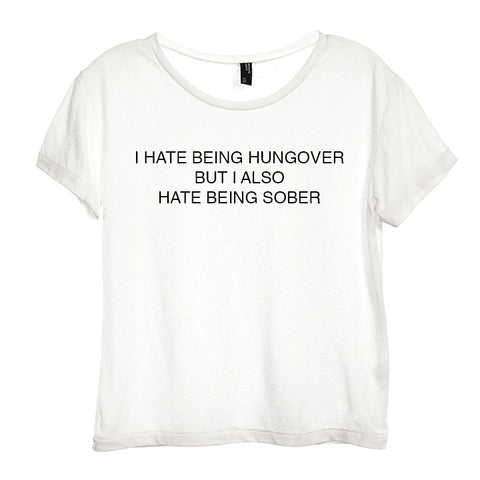 I HATE BEING HUNGOVER BUT I ALSO HATE BEING SOBER [DISTRESSED WOMEN'S 'BABY TEE']
