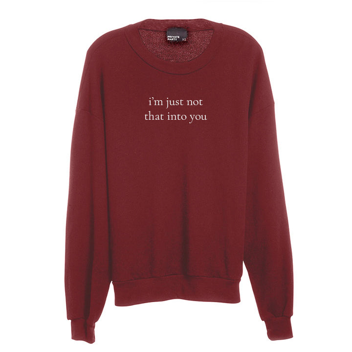 I'M JUST NOT THAT INTO YOU [UNISEX CREWNECK SWEATSHIRT]