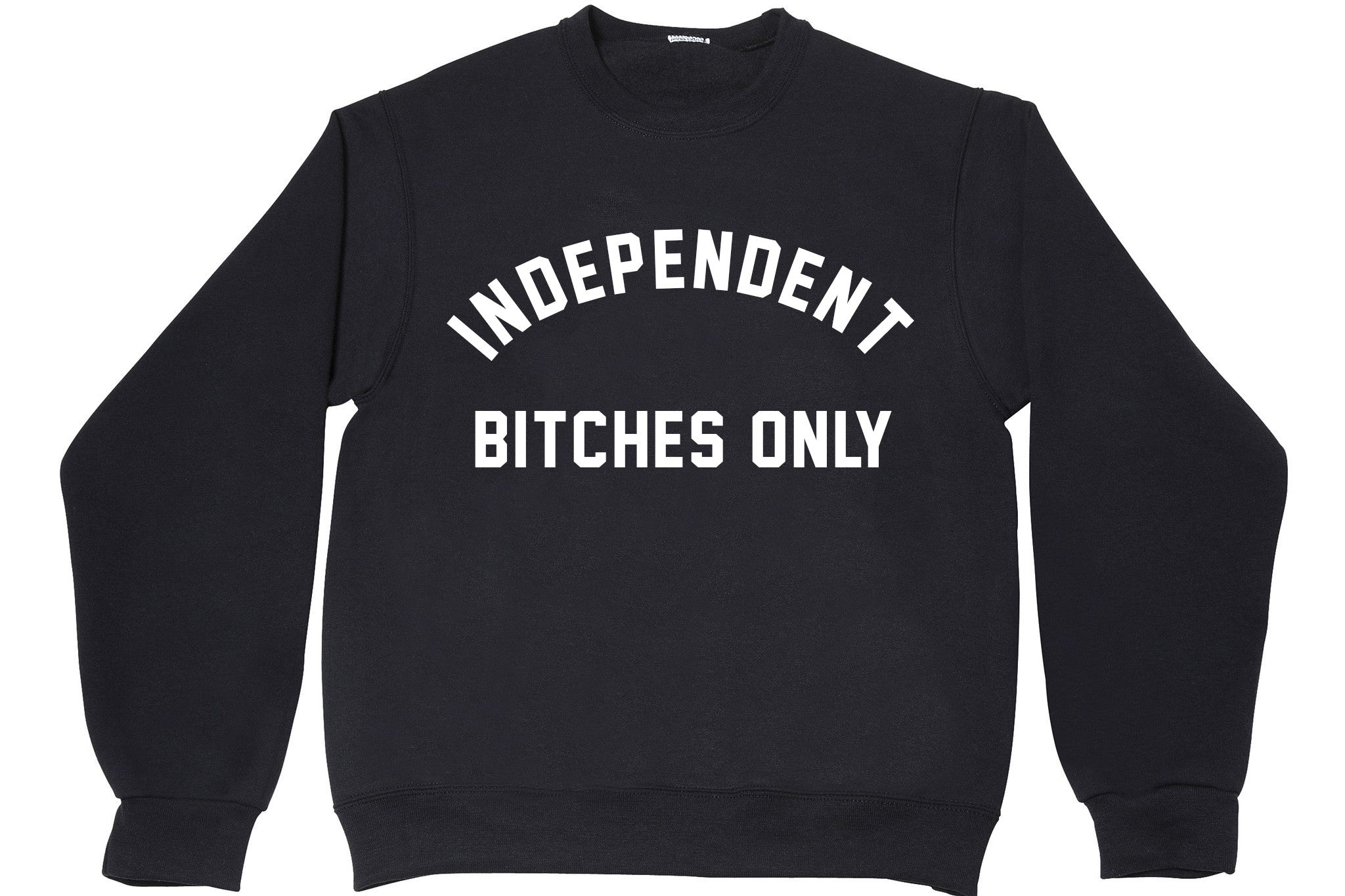 INDEPENDENT BITCHES ONLY