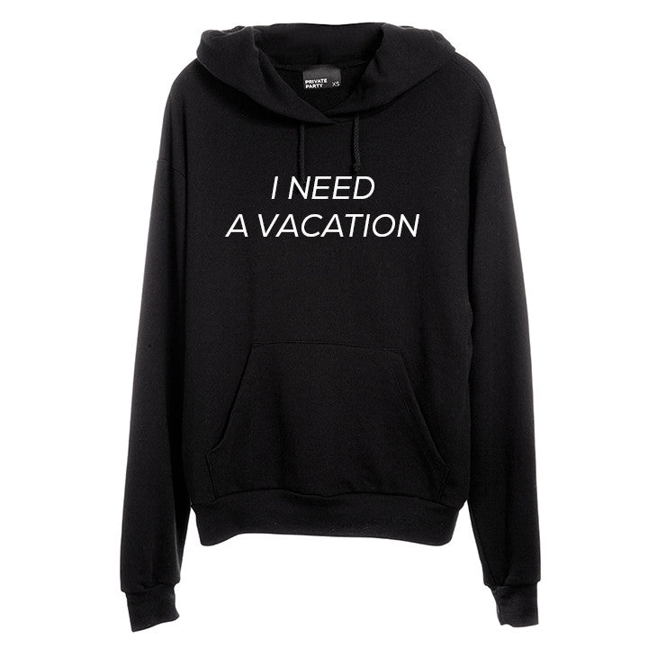 I NEED A VACATION [UNISEX HOODIE]