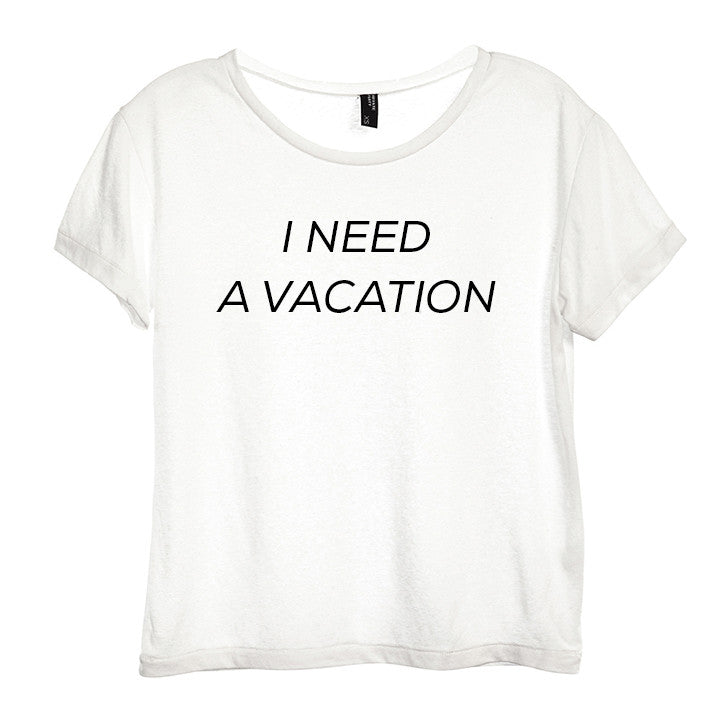 I NEED A VACATION [DISTRESSED WOMEN'S 'BABY TEE']