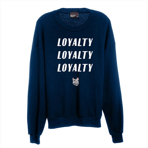 LOYALTY LOYALTY LOYALTY [UNISEX CREWNECK SWEATSHIRT W/ FRENCH BULLDOG PATCH]