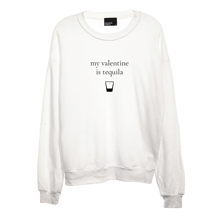 MY VALENTINE IS TEQUILA [UNISEX CREWNECK SWEATSHIRT]
