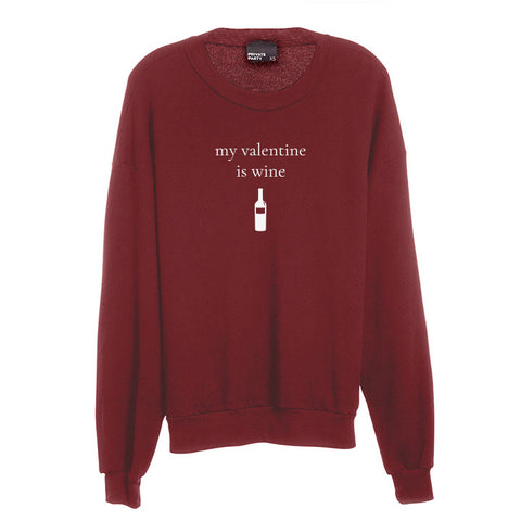 MY VALENTINE IS WINE [UNISEX CREWNECK SWEATSHIRT]