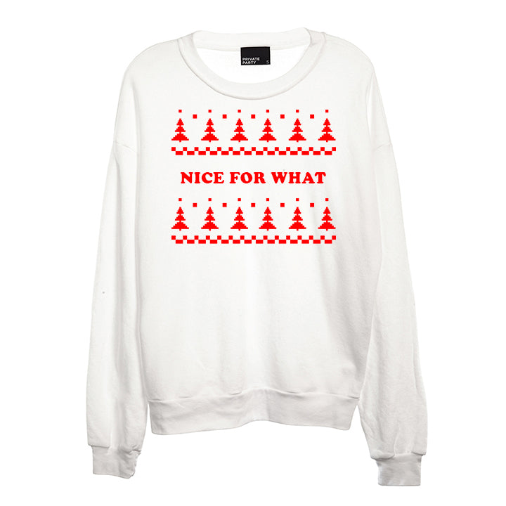 NICE FOR WHAT [UNISEX CREWNECK SWEATSHIRT]