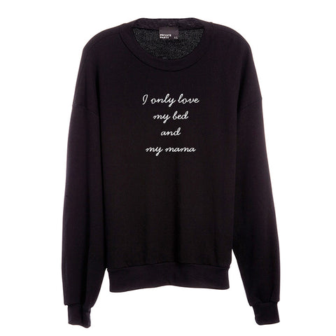 I ONLY LOVE MY BED AND MY MAMA [UNISEX CREWNECK SWEATSHIRT]