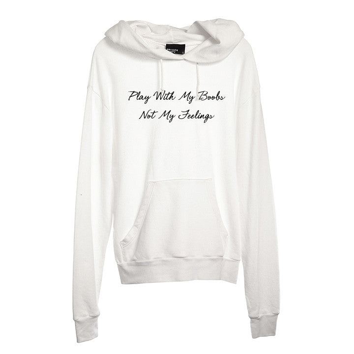 PLAY WITH MY BOOBS NOT MY FEELINGS [UNISEX HOODIE]