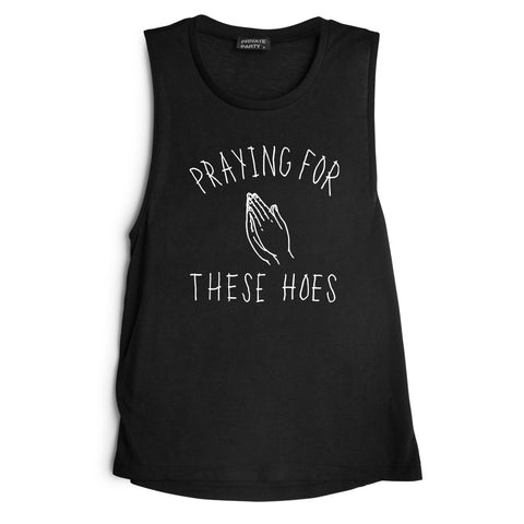 PRAYING FOR THESE HOES  [MUSCLE TANK]