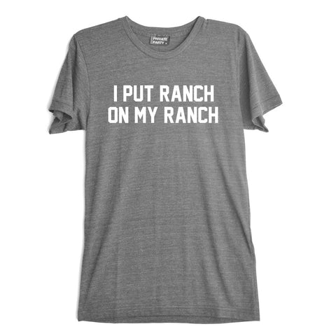 I PUT RANCH ON MY RANCH [TEE]