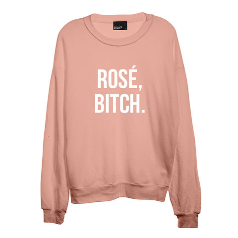ROSÉ, BITCH. [UNISEX CREWNECK SWEATSHIRT]