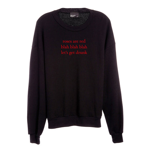 ROSES ARE RED BLAH BLAH BLAH LET'S GET DRUNK [UNISEX CREWNECK SWEATSHIRT]