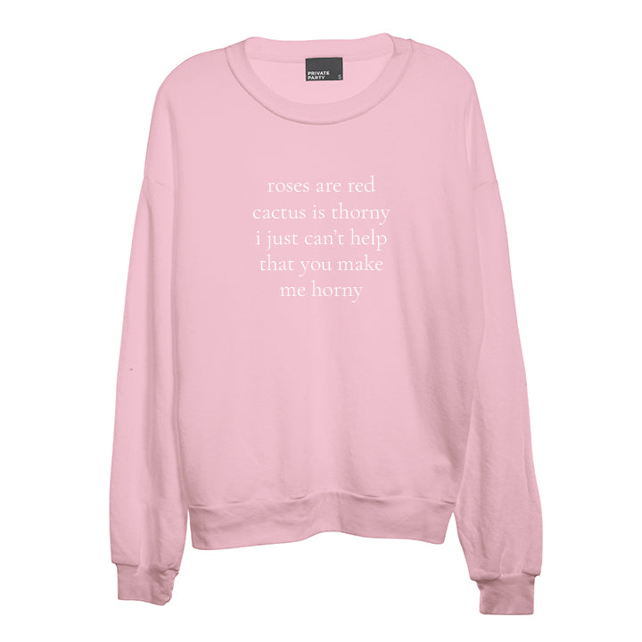 ROSES ARE RED CACTUS IS THORNY I JUST CAN'T HELP THAT YOU MAKE ME HORNY [UNISEX CREWNECK SWEATSHIRT]