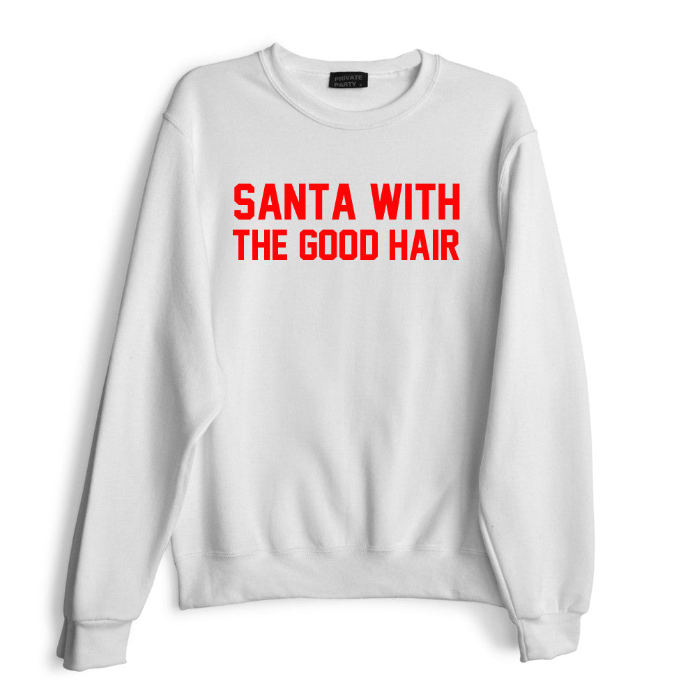 SANTA WITH THE GOOD HAIR [RED TEXT // SWEATSHIRT]