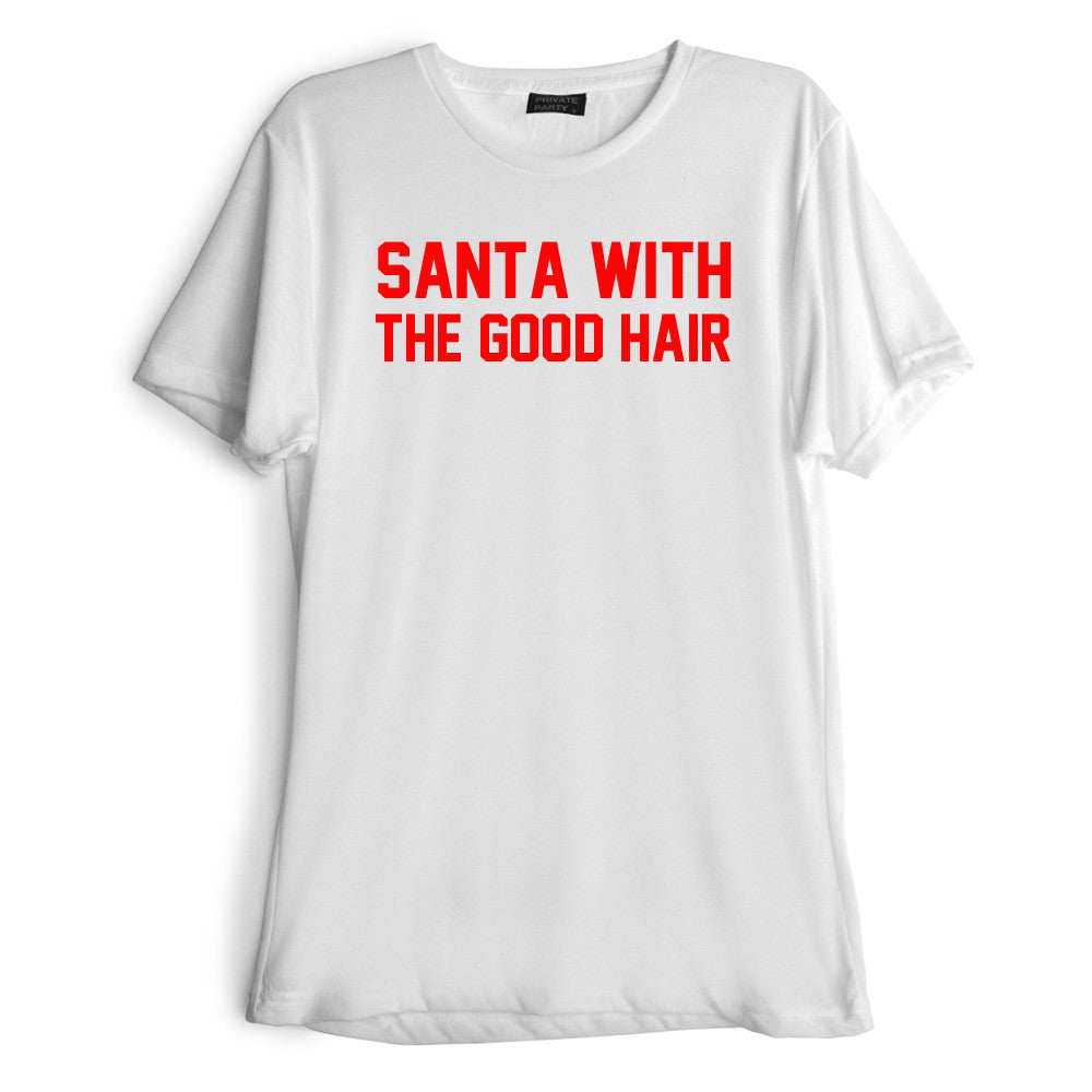 SANTA WITH THE GOOD HAIR [RED TEXT // TEE]