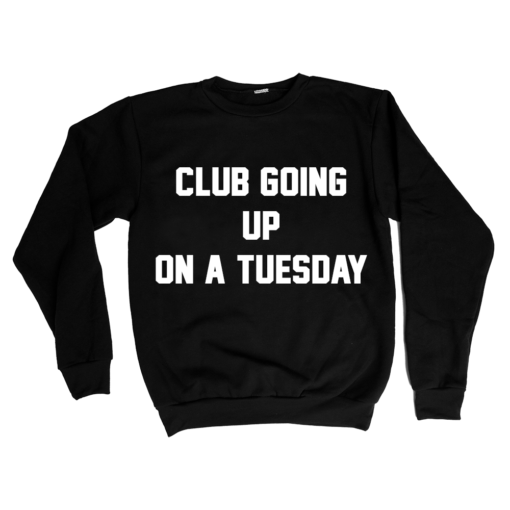 CLUB GOING UP ON A TUESDAY