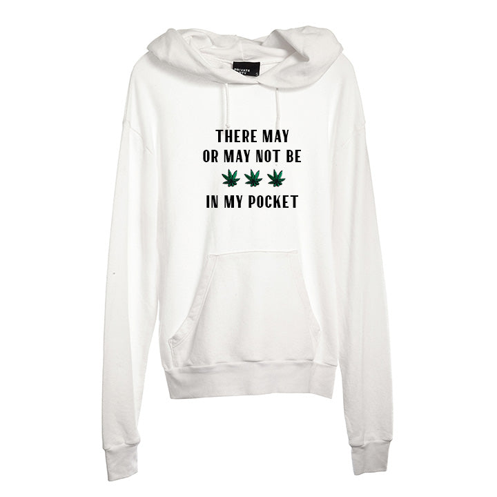 THERE MAY OR MAY NOT BE WEED IN MY POCKET [UNISEX HOODIE W/ PATCHES]