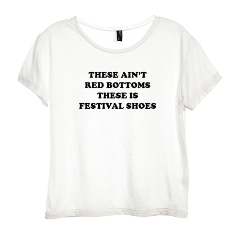THESE AIN'T RED BOTTOMS THESE IS FESTIVAL SHOES [DISTRESSED WOMEN'S 'BABY TEE']