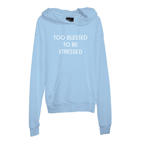 TOO BLESSED TO BE STRESSED [UNISEX HOODIE]