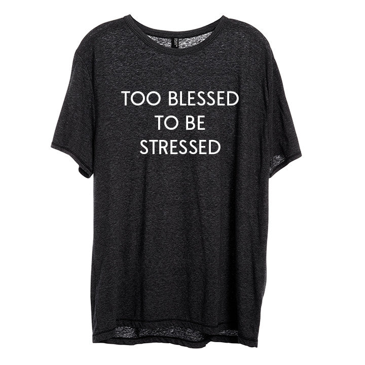 TOO BLESSED TO BE STRESSED [UNISEX TEE]