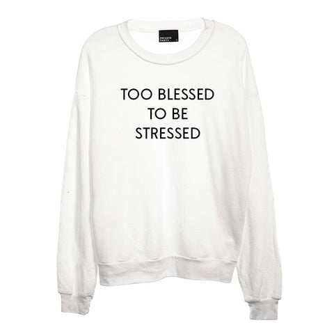TOO BLESSED TO BE STRESSED [UNISEX CREWNECK SWEATSHIRT]