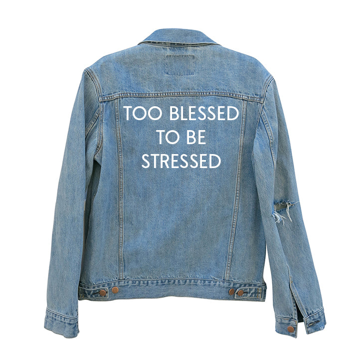 TOO BLESSSED TO BE STRESSED [UNISEX DISTRESSED JEAN JACKET]