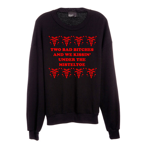 TWO BAD BITCHES AND WE KISSIN' UNDER THE MISTELTOE  [UNISEX CREWNECK SWEATSHIRT]