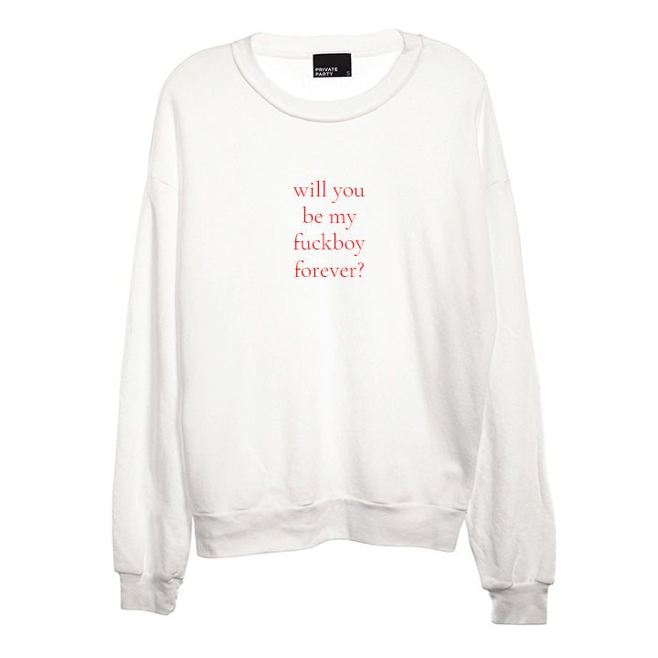 WILL YOU BE MY FUCKBOY FOREVER? [UNISEX CREWNECK SWEATSHIRT]