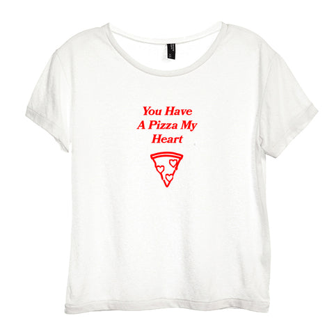 YOU HAVE A PIZZA MY HEART [DISTRESSED WOMEN'S 'BABY TEE']