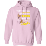 THEY SEE YOU WHEN YOU'RE EATING LADIES Pullover Hoodie 8 oz.
