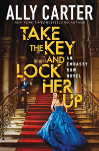 Take the Key and Lock Her Up (Embassy Row Series #3)