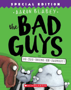 The Bad Guys in Do-You-Think-He-Saurus?!: Special Edition (The Bad Guys Series #7)