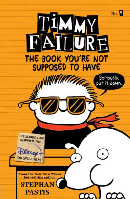 The Book You're Not Supposed to Have (Timmy Failure Series #5)