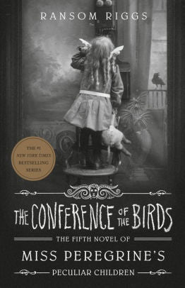 The Conference of the Birds (Miss Peregrine's Peculiar Children Series #5)