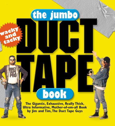 The Jumbo Duct Tape Book: The Gigantic, Exhaustive, Really Thick, Ultra Informative, Mother-of-Em-All Book by Jim and Tim, the Duct Tape Guys