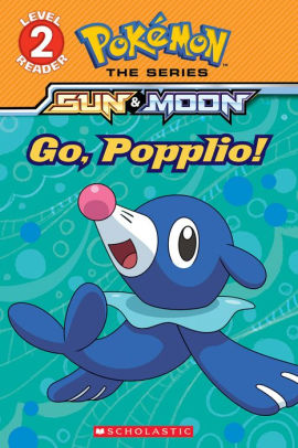 Go, Popplio! (Pokémon Alola: Level 2 Reader)