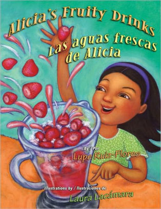 Las Aguas Frescas de Alicia (Alicia's Fruity Drinks)
