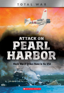 Attack on Pearl Harbor (X Books: Total War): World War II Strikes Home in the USA
