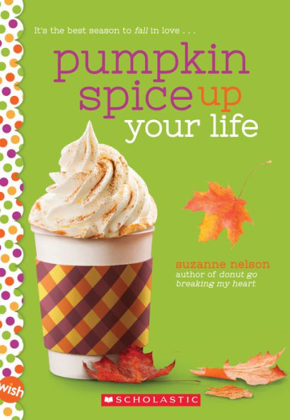 Pumpkin Spice Up Your Life: A Wish Novel