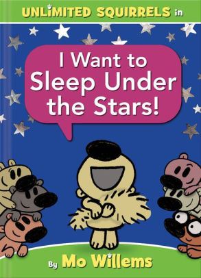 I Want to Sleep Under the Stars! (An Unlimited Squirrels Book)