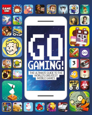 Go Gaming! The Total Guide to the World's Greatest Mobile Games: The Total Guide to The World's Greatest Mobile Games