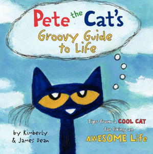 S Pete the Cat's Groovy Guide to Life