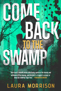 COME BACK TO THE SWAMP by Laura Morrison