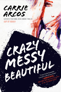 CRAZY, MESSY, BEAUTIFUL by Carrie Arcos