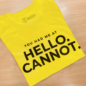 [PRE-ORDER] You Had Me At Hello. Cannot. T-Shirt
