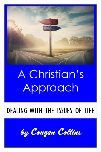 A Christian's Approach: To Dealing With the Issues of Life