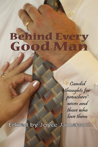 Behind Every Good Man: Candid Thoughts for Preacher's Wives and Those Who Love Them