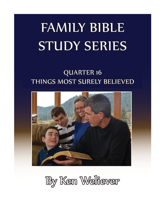 Family Bible Study Series: Quarter 16 - Things Most Surely Believed